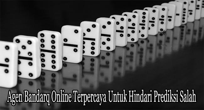Agen Bandarq Online Terpercaya Untuk Hindari Prediksi Salah
